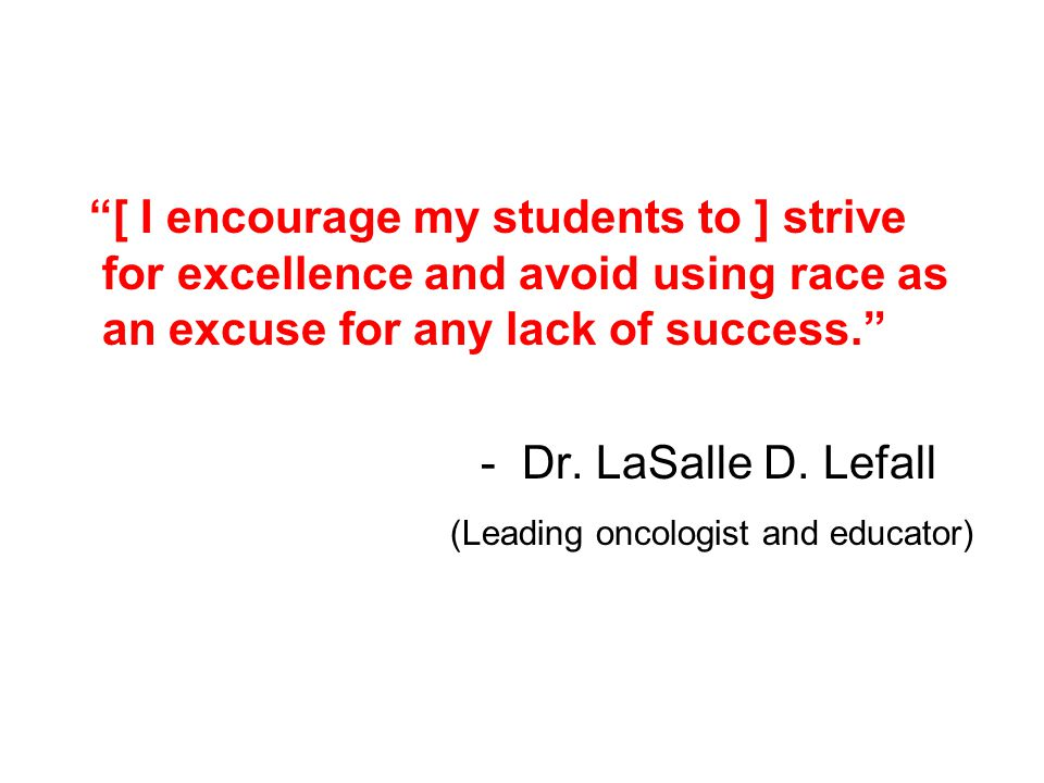 [ I encourage my students to ] strive for excellence and avoid using race as an excuse for any lack of success.